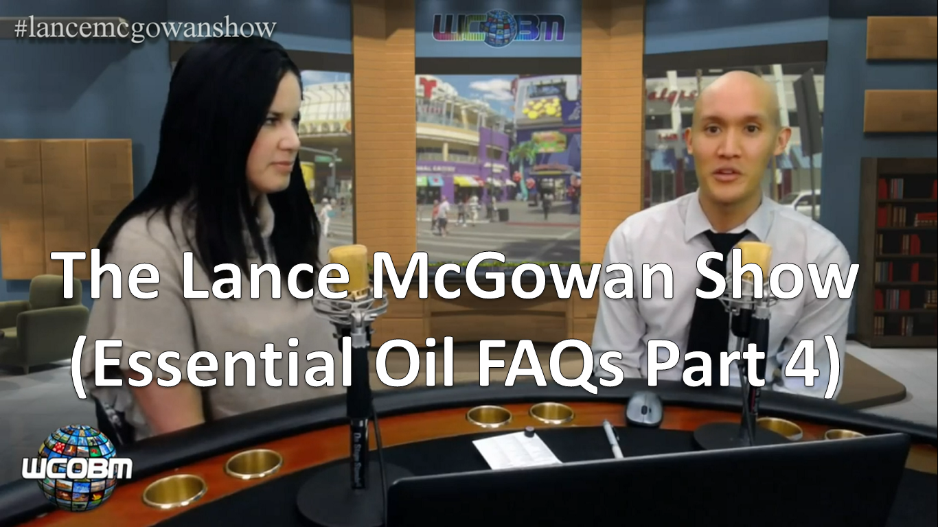 Lance McGowan Show (Essential Oil FAQs- Part 4)