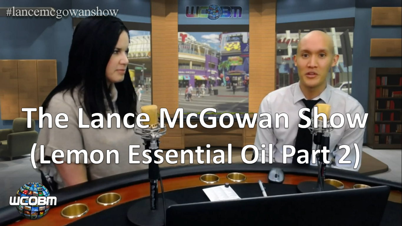 Lance McGowan Show (Lemon Essential Oil - Part 2)