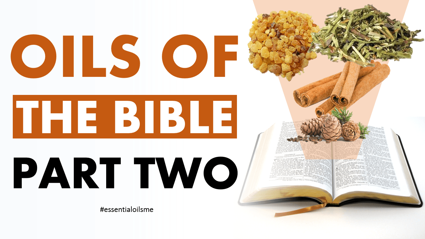 essential oils of the bible part 2